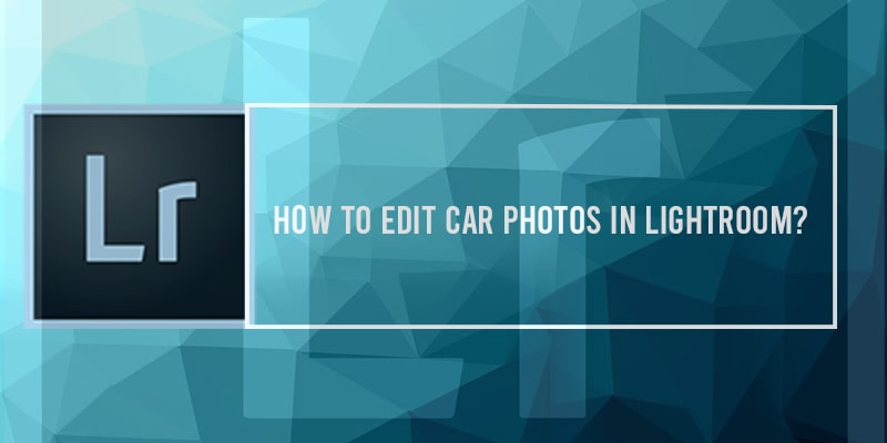 Edit Car Photos Like a Pro Using Lightroom