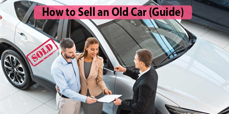 How to sell an Old car (A Definitive Guide For Newbies)